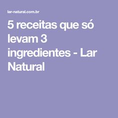 5 receitas que só levam 3 ingredientes - Lar Natural