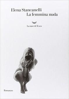 Amazon.it: La femmina nuda - Elena Stancanelli - Libri