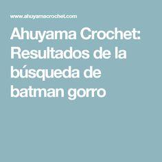 Ahuyama Crochet: Resultados de la búsqueda de batman gorro