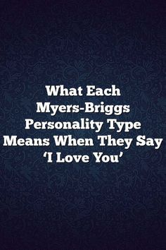 What Each Myers-Briggs Personality Type Means When They Say 'I Love You' – Fine Reads # Intj And Infj, Infj Mbti, Estj, Introvert, Istj Personality, Myers Briggs Personality Types, Myers Briggs Personalities, Relationship Quotes, Life Quotes