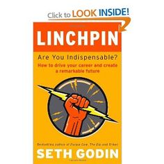 Linchpin: Are You Indispensable? How to drive your career and create a remarkable future: Amazon.co.uk: Seth Godin: Books