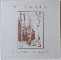 The Sisters Of Mercy : Halloween In Arkham ( 19?? Arche Noire ) Bootleg  Limited Edition of 500 Side A: Live - Brixton Ace, London - 17-3-1983 Side B: John Peel Session 11-7-1984