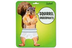 @Amy Alessi I can't believe someone pinned this, and I just repinned it.  I still have the girl squirrel underpants, so Christmas watch out!