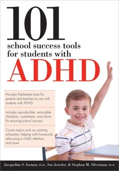 101 school success tools for students with adhd.  I've got this one ... some very practical and easy to understand advice