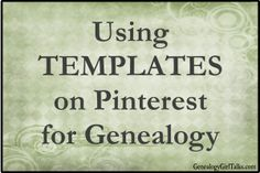 Using Templates for Pinterest and Genealogy by Genealogy Girl Talks // Free Template