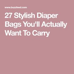 27 Stylish Diaper Bags You'll Actually Want To Carry