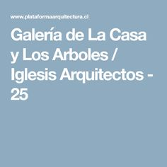Galería de La Casa y Los Arboles / Iglesis Arquitectos - 25