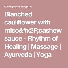 Blanched cauliflower with miso/cashew sauce - Rhythm of Healing | Massage | Ayurveda | Yoga