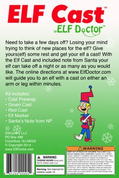 Elf Cast  LMAO!  Well, maybe this will come in handy sometime.  Not that I'd ever spend the cash on this one, but the idea is nice if something ever prevents our elf from carrying out his shenanigans!