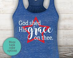 God Shed His Grace On Thee Patriotic Tank - Religious tank top - Christian tank top - USA tank - America tank top - God Bless - of July White White, White Marble, Top Usa, Royal Royal, Statement Tees, Fundraisers, Weekend Fun, Christian Shirts