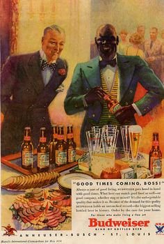 1934 ad. | 20 Of The Most Racist Vintage Ads #Budweiser. My point of this post is FYI. We continue to support those who don't give a damn about US! #justoneexample