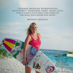 "According to #BethanyHamilton, ""Courage, sacrifice, determination, commitment, toughness, heart, talent, guts. That's what little girls are made of. The heck with sugar and spice."" ‪#Mindset #Surfing #Inspiration #SoulSurfer"