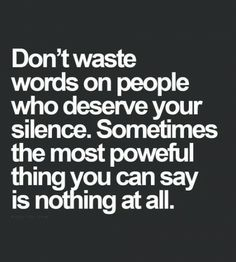 Sometimes the most powerful thing you can say is nothing