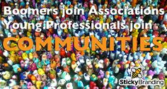 Young people seek out communities not memberships.  Associations imply service offered. Community implies the members ability to learn, grow and contribute.