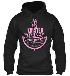 It's A Kristen Thing Shirt Black Sweatshirt Front