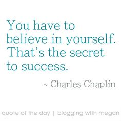 You have to believe in yourself. That's the secret to success. ~ Charlie Chaplin… Work Quotes, Quotes To Live By, Great Quotes, Life Quotes, Positive Quotes, Motivational Quotes, Charlie Chaplin, Inspirational Thoughts, Quote Search