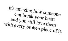 I still love you with every broken piece of my heart..