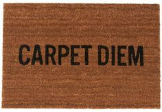 Fab Carpet Diem Doormat on shopstyle.com | What Reed Wilson's domestic accents lack in hospitality, they make up for in humor. The Carpet Diem Doormat features a natural coir surface and a message to deter unwanted guests (read: literary snobs). But if they must come in, at least their shoes will be clean.