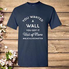 Wall of Moms Black Lives Matter Protests Ally T-Shirt – Ronole Black Lives Matter Shirt, Yellow T Shirt, Mom, Wall, Mens Tops, Shirts, Life, Walls, Dress Shirts