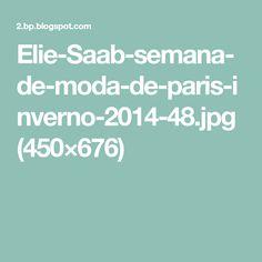 Elie-Saab-semana-de-moda-de-paris-inverno-2014-48.jpg (450×676)