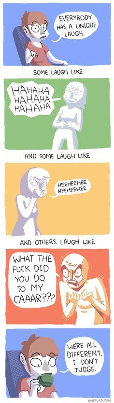 Everybody has a unique laugh