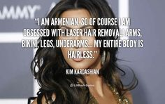 I am Armenian, so of course I am obsessed with laser hair removal! my entire body is hairless. - Kim Kardashian at Lifehack Quotes Best Tanning Lotion, Tanning Tips, Suntan Lotion, Organic Spray Tan, Finding New Friends, Look Thinner, Hair Quotes, Laser Hair Removal, Meeting New People