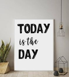 Today Is The Day, Quotes For Home, Motivational Poster, Printable Quote, Instant Download, Wall Print, Positive Quote, Home Wall Art,