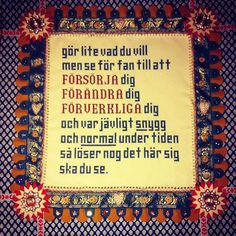 Bildresultat för bonader med budskap Quotes To Live By, Me Quotes, Thread Work, Beautiful Words, Funny Photos, Cross Stitch Patterns, Hilarious, Inspirational Quotes, Haha