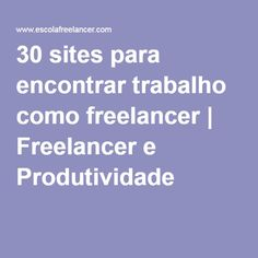 30 sites para encontrar trabalho como freelancer | Freelancer e Produtividade