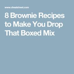 8 Brownie Recipes to Make You Drop That Boxed Mix