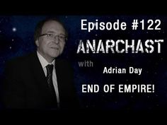 Anarchast Ep. 122 with Adrian Day: End of Empire