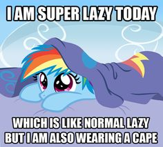 I am super lazy today which is like normal lazy but I am also wearing a cape- Rainbow Dash, My Little Pony Mlp My Little Pony, My Little Pony Friendship, Fluttershy, Haha Funny, Hilarious, Funny Stuff, Funny Shit, Awesome Stuff, Raimbow Dash