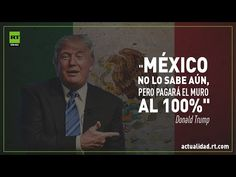 """Donald Trump: """"México no lo sabe aún, pero pagará el muro al 100%"""" - RT"""