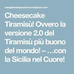 Cheesecake Tiramisù! Ovvero la versione 2.0 del Tiramisù più buono del mondo! – …con la Sicilia nel Cuore!
