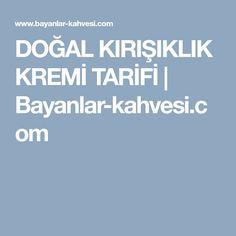 DOĞAL KIRIŞIKLIK KREMİ TARİFİ   Bayanlar-kahvesi.com