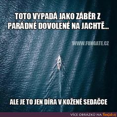 Toto vypadá jako záběr z parádní dovolené na jachtě… Me Quotes, Funny Quotes, Funny Memes, Some Jokes, English Words, Funny Pins, Pranks, Good Times, Feel Good