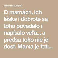 O mamách, ich láske i dobrote sa toho povedalo i napísalo veľa... a predsa toho nie je dosť. Mama je totiž pre každého len tá jedna jediná a tým je Math Equations