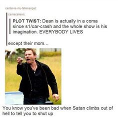 Plot twist! Dean failed bringing his brother out of the fire when he was 4. Sammy died, Dean has spent the past 30 something years in a coma, and John would make up stories about evil monsters and hunters that saved people in order to comfort him. John died of a heart attack though at the end of season two, so Dean's dreams have only gotten more twisted. Because he knew, deep in the back of his mind, that his father was gone. And it killed him.
