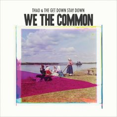 Thao and The Get Down Stay Down, We the Common | 31 Excellent Records You Might Have Missed In 2013