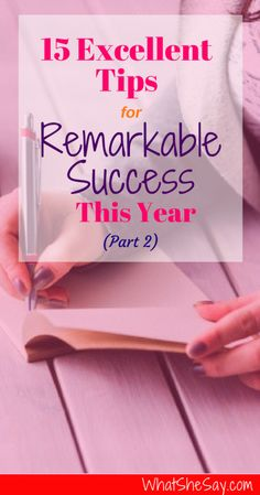 "15 Excellent Tips for Remarkable Success This Year (Part 2) - Success isn't something that ""just happens"". Success is always built on a foundation of preparation that is a combination of belief, knowledge, ability and action. We continue our series of tips with this article. Click the link for Success Tips 6-10. If you missed the first of this three-part series, you can review tips one through five at www.WhatSheSay.com/15-excellent-tips-remarkable-success-year-part-1"
