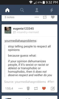 I respect your right to have an opinion, but that doesn't mean I have to respect the opinion itself.