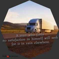 A man who finds  no satisfaction in himself will seek  for it in vain elsewhere.