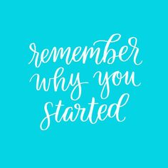 Daily dose of motivational quotes: Remember why you started.