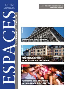 REVUE / N° 317 - Mars/Avril 2014 - Sommaire : Observation des clientèles par le CRT Paris Ile de France - Enquête : Politiques publiques locales en matière d'hôtellerie - Cahier : Tourisme des jeunes et des adolescents.