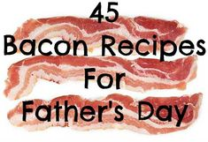 Collection of 45 Bacon Recipes to treat any dad on Fathers Day | from willcookforsmiles.com