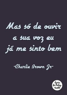 lyrics for today Cute Quotes, Great Quotes, Portuguese Quotes, Special Quotes, Thoughts And Feelings, Love You More Than, Charlie Brown, Music Is Life, Love Songs