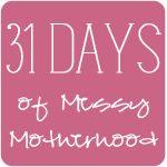 31 Days of Messy Motherhood