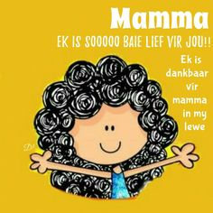 mamma ek is sooooo baie lief vir jou! Ek is so dankbaar vir mamma in my lewe Goeie Nag, Goeie More, Mother Quotes, Best Friend Quotes, Afrikaans, Wisdom Quotes, Messages, Sayings, Words
