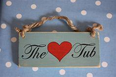The Love Tub | Wooden Sign | Handcrafted  http://www.rugglesleisure.com/say-it-with-sam/the-love-tub-sign