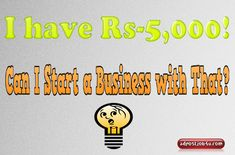 You can do started this 10 awesome business if you have 5K (5000 INR) in your hand. India people let try this Business Idea under 5K, to Earn 35K per Month.
